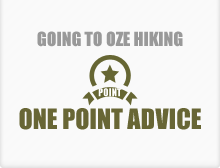 GOING TO OZE HIKING ONE POINT ADVICE